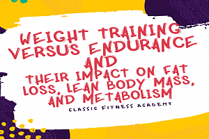 Weight Training versus Endurance and their Impact on Fat Loss, Lean Body Mass, and Metabolism