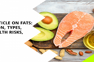 A Review Article on Fats: Introduction, Types, Obesity, Health Risks, and Causes