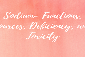 Sodium- Functions, Sources, Deficiency, and Toxicity