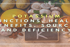 Potassium: Functions, Health Benefits, Sources and Deficiency
